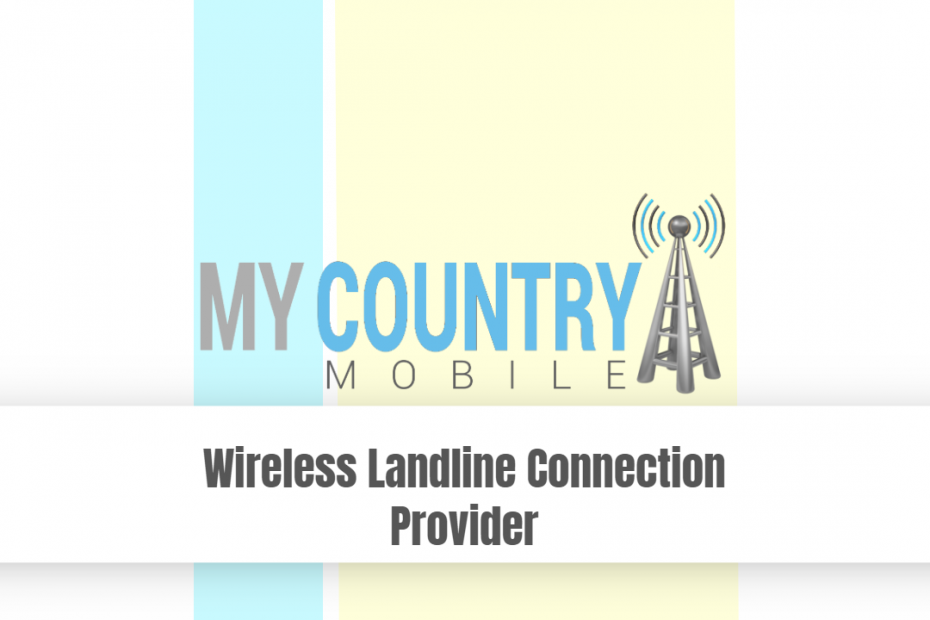 Wireless Landline Connection Provider - My Country Mobile