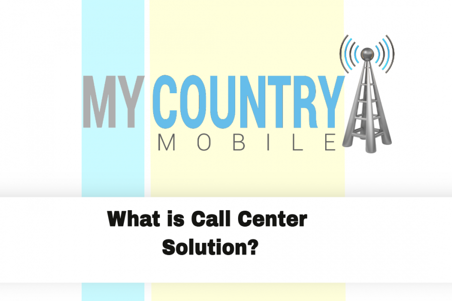 What is Call Center Solution? - My Country Mobile