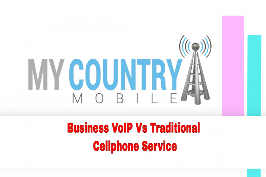 Business VoIP Vs Traditional Cellphone Service - My Country Mobile