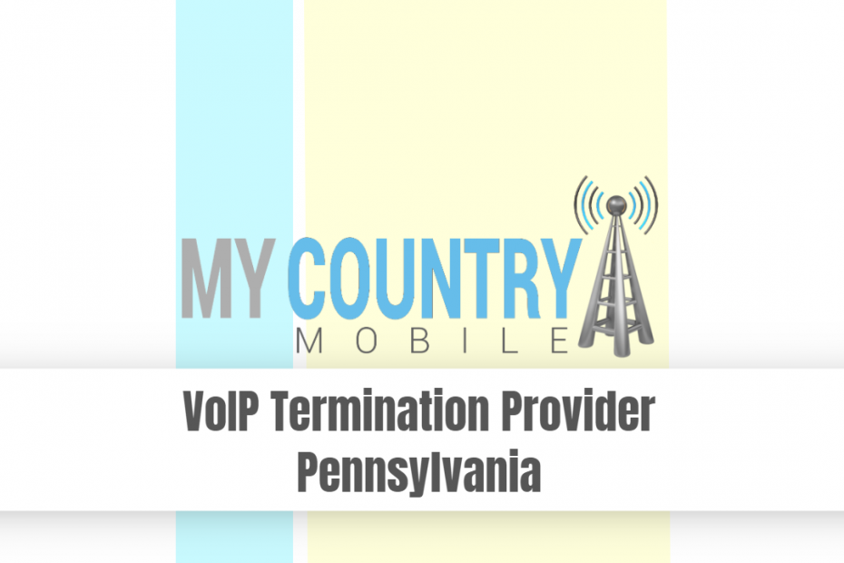 VoIP Termination Provider Pennsylvania - My Country Mobile