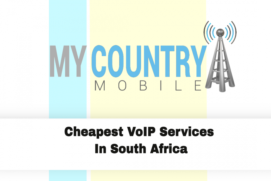 Cheapest VoIP Services In South Africa - My Country Mobile