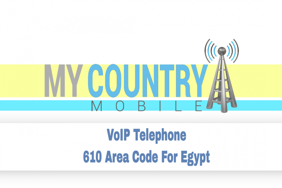 VoIP Telephone 610 Area Code For Egypt - My Country Mobile