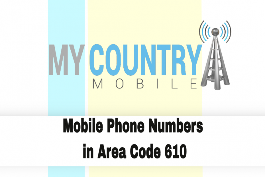 Mobile Phone Numbers in Area Code 610 - My Country Mobile