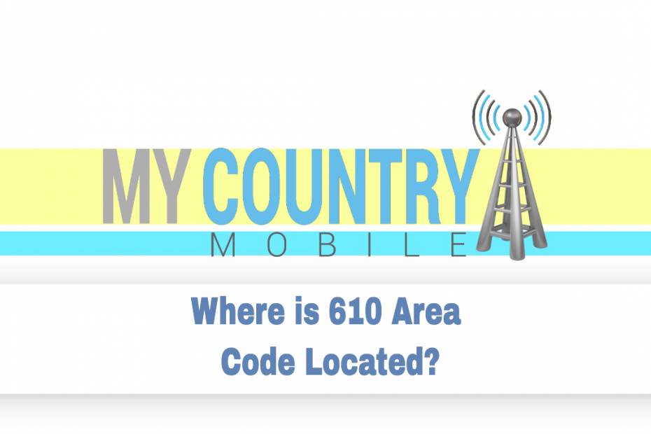 Where is 610 Area Code Located? - My Country Mobile